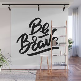Be brave - positive quotes typography Wall Mural