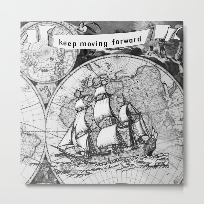 ship on a background map . black and white . keep moving forwar Metal Print