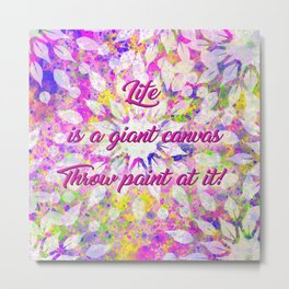 Life is a Canvas Splatter Quote Metal Print