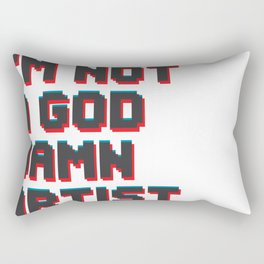 I'm not a god damn artist Rectangular Pillow