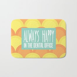 Always Happy in the Dental Office Bath Mat