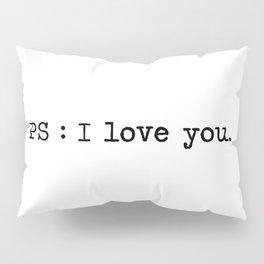 Ps : I love you. Pillow Sham