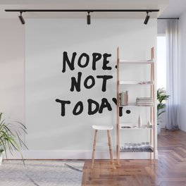 Nope. Not today Wall Mural