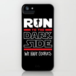 Run To The Dark Side, We Have Cookies iPhone Case