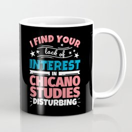I find your lack of interest in Chicano studies disturbing! Coffee Mug