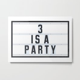 3 is a Party Metal Print