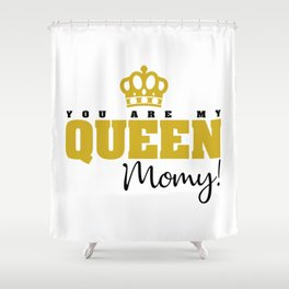 You are my Queen Shower Curtain