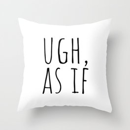 Ugh, as if Throw Pillow