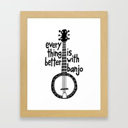 Everything Is Better With Banjo - Black Framed Art Print