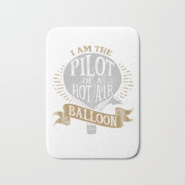 I Am The Pilot of a Hot Air Balloon Bath Mat