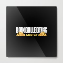 Coin Collecting Addict Funny  Metal Print