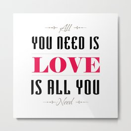 077 You need is love Metal Print