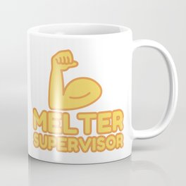 MELTER SUPERVISOR - funny job gift Coffee Mug