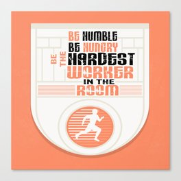 Be humble Be hungry Be the hardest worker Inspirational Quote Canvas Print