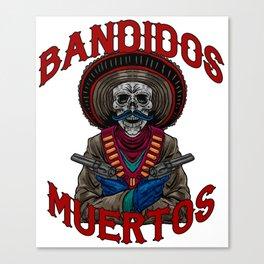 Mexican Bandidos  Muertos  Latin Cholos Mexi Gift  Canvas Print