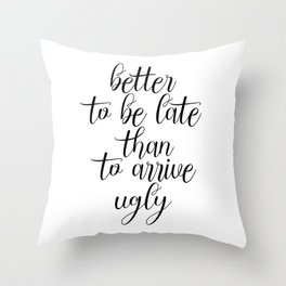 Better To Be Late Than To Arrive Ugly, Bathroom Decor, Bedroom Decor, Sarcasm Quote, Humorous Print Throw Pillow