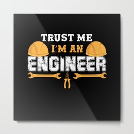 Trust Me I'm An Mechanical Engineer Metal Print