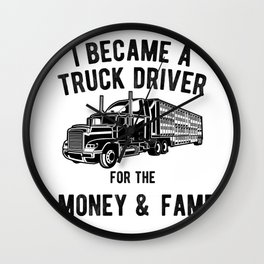 Truck Driver Money and Fame - Funny Semi Trucker Hauling Wall Clock