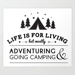 Life is for camping & adventuring Art Print