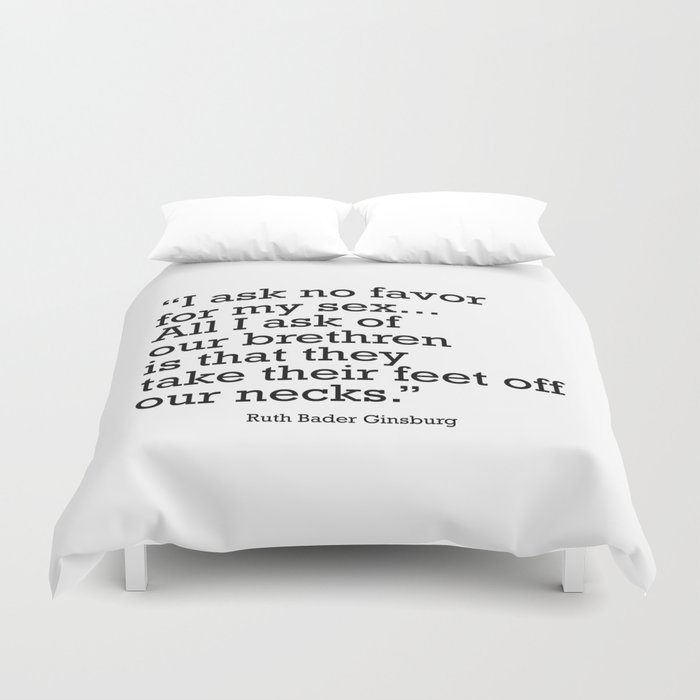 I ask no favor for my sex. All I ask of our brethren is that they take their feet off our necks Duvet Cover