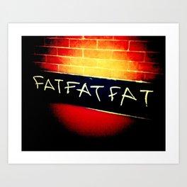 FAT.FAT.FAT Art Print