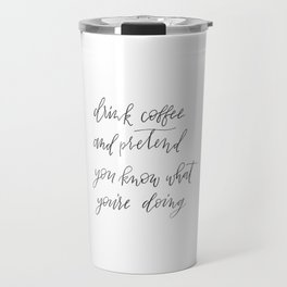Coffee hand lettered sign, Drink coffee and pretend you know what you're doing Travel Mug
