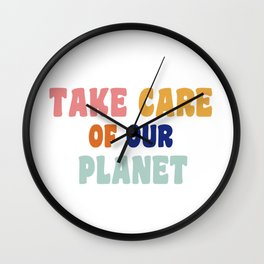 take care of our planet  Wall Clock