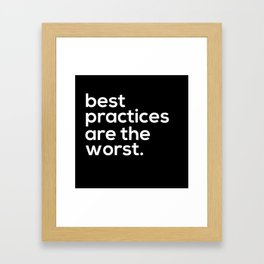best practices are the worst. Framed Art Print