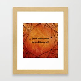 Oh look, another glorious morning. Makes me sick! Framed Art Print