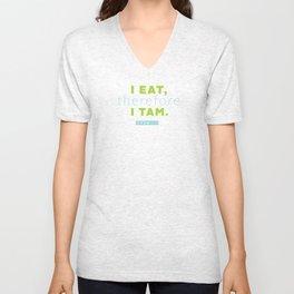 i eat therefore I TAM Unisex V-Neck
