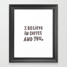 I believe in coffee and you - typography Framed Art Print
