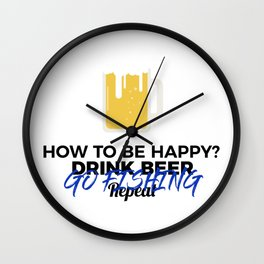 Be Happy Drink Beer Go Fishing Design Wall Clock