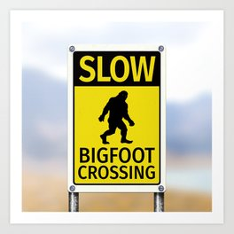 Bigfoot Crossing Sign Art Print