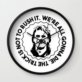 "MacGyver quote: ""We're all gonna die. The trick is not to rush it."" Wall Clock"