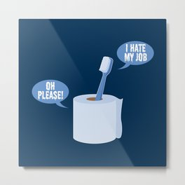 I Hate My Job Oh Please! - Funny Work Quotes Gift Metal Print