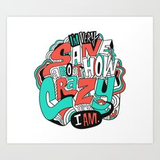 I'm very sane about how crazy I am. Art Print