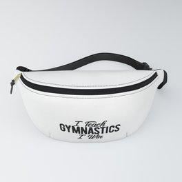 Gymnastics Coach I Teach Gymnastics I Win Fanny Pack