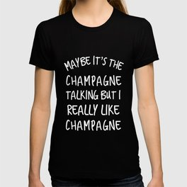Maybe its the Champagne talking but I like Champagne  T-shirt