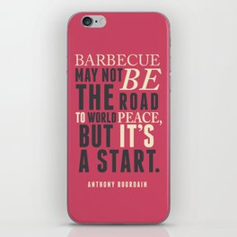 Chef Anthony Bourdain quote, barbecue, road to world peace, food, kitchen, foodporn, travel, cooking iPhone Skin