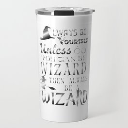 Be Yourself Funny Wizard Witches Sorcery Magic Sorceress Witchcraft Fiction Gift Travel Mug