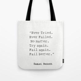 """""""Ever Tried. Ever Failed. No matter. Try again. Fail again. Fail better.""""  Samuel Beckett Tote Bag"""