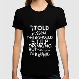 I Told Myself That I Should Stop Drinking Party T-shirt