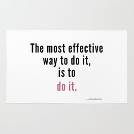 The most effective way to do it, is to do it. Amelia Earhart Rug