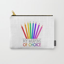 My Weapons Of Choice     Pencil Crayons Carry-All Pouch