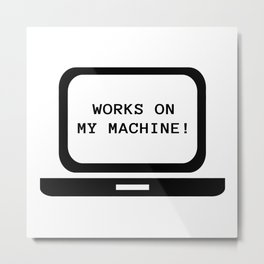Works on my machine Metal Print