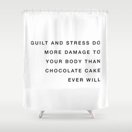 Guilt and stress do more damage Shower Curtain
