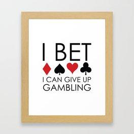 I Bet I Can Give Up Gambling Framed Art Print