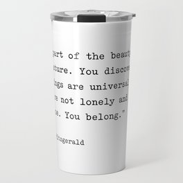 F. Scott Fitzgerald Quote. You Discover That Your Longings Are Universal... You Belong. Travel Mug