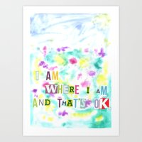 I am where I am and that's OK. Art Print