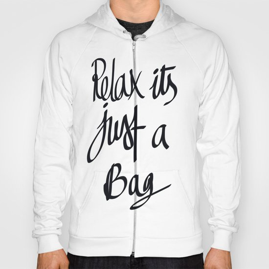 relax its just a bag  Hoody